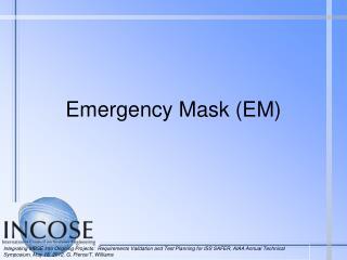 Emergency Mask (EM)