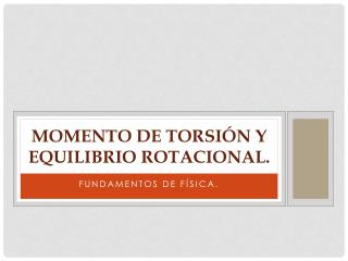 MOMENTO DE TORSIÓN Y EQUILIBRIO ROTACIONAL.