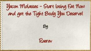 ppt 38900 Yacon Molasses Start losing Fat Now and get the Tight Body You Deserve