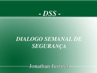 - DSS -                      DIALOGO SEMANAL DE SEGURA NÇA