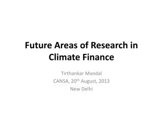 Future Areas of Research in Climate Finance