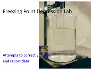 freezing point depression lab The molal freezing point depression constant  obtain from your lab instructor a sample of  freezing point of the solution is determined from the graph by.
