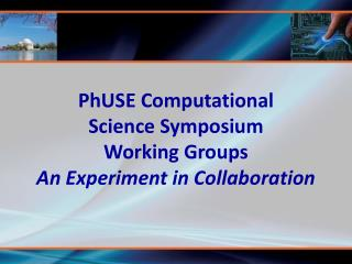 PhUSE Computational  Science Symposium Working Groups An Experiment in Collaboration