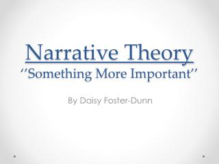 Narrative Theory ''Something More Important''