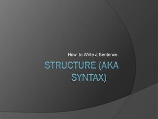 Structure (aka Syntax)