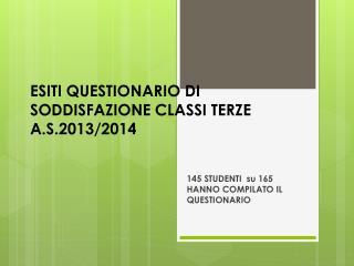 ESITI QUESTIONARIO DI SODDISFAZIONE CLASSI TERZE A.S.2013/2014