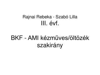 Rajnai Rebeka - Szabó Lilla III. évf. BKF - AMI kézműves/öltözék szakirány