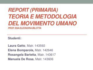 REPORT (Primaria)  Teoria e metodologia del movimento  umano prof.  ssa  Eleonora  Bilotta