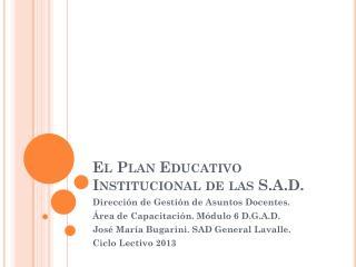 El Plan Educativo Institucional de las S.A.D.