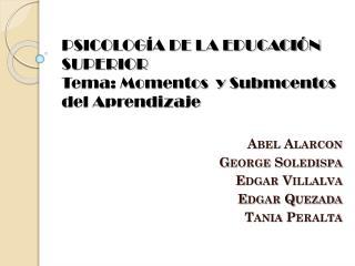 PSICOLOGÍA DE LA EDUCACIÓN SUPERIOR Tema:  Momentos  y  Submoentos  del Aprendizaje