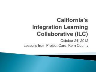 California�s  Integration Learning Collaborative (ILC)