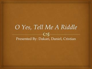 O Yes, Tell Me A Riddle
