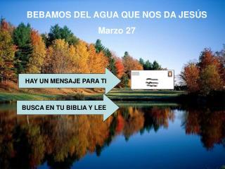 BEBAMOS DEL AGUA QUE NOS DA JESÚS Marzo 27