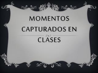 Momentos Capturados en Clases