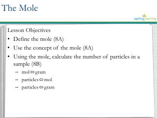 Lesson Objectives Define the  mole (8A) Use the concept of the  mole (8A)