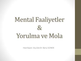 Mental  Faaliyetler & Yorulma ve Mola