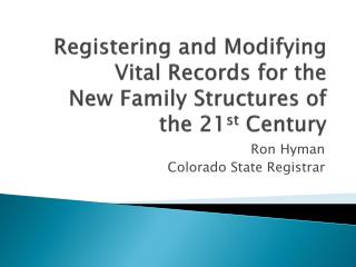 Registering and Modifying Vital Records for the  New Family Structures of the 21 st  Century