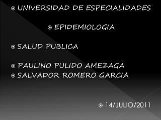 UNIVERSIDAD DE ESPECIALIDADES EPIDEMIOLOGIA SALUD PUBLICA PAULINO PULIDO AMEZAGA
