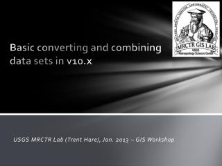 Basic  converting and  combining  data sets in  v10.x