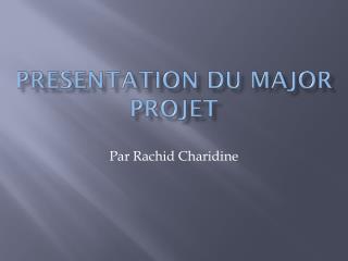 Presentation du Major  Projet