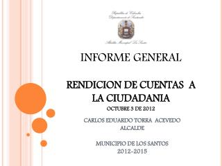 CARLOS EDUARDO TORRA  ACEVEDO ALCALDE MUNICIPIO DE LOS SANTOS  2012-2015