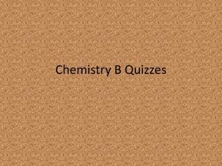 Chemistry B Quizzes