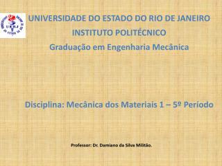 UNIVERSIDADE DO ESTADO DO RIO DE JANEIRO INSTITUTO POLITÉCNICO Graduação em  Engenharia  Mecânica
