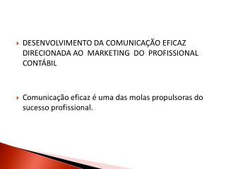 DESENVOLVIMENTO DA COMUNICAÇÃO EFICAZ DIRECIONADA AO  MARKETING  DO  PROFISSIONAL CONTÁBIL