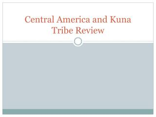 Central America and Kuna Tribe Review