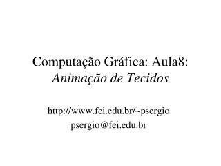 Computação Gráfica: Aula8:  Animação de Tecidos