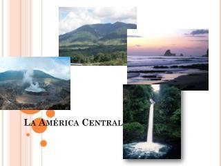 La  América  Centra l