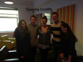 'Layering Cardiff'