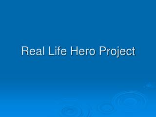 Real Life Hero Project