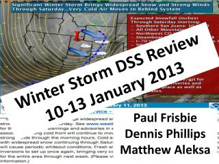Winter Storm  DSS Review 10-13 January 2013