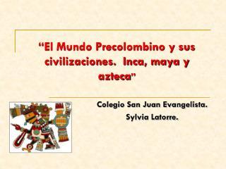 El Mundo Precolombino y sus civilizaciones.  Inca, maya y azteca