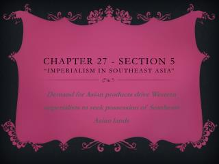 "Chapter 27 - Section  5 ""Imperialism in Southeast Asia"""