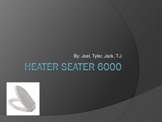 Heater Seater 6000