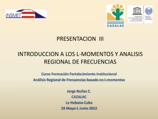 PRESENTACION  III INTRODUCCION A LOS L-MOMENTOS Y ANALISIS REGIONAL DE FRECUENCIAS