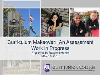 Curriculum Makeover:  An Assessment Work in Progress Presented by Roxanne Munch March 5, 2010