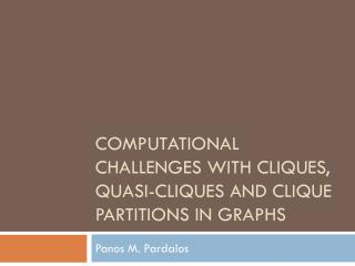 Computational Challenges with  Cliques, Quasi-Cliques and Clique Partitions in Graphs