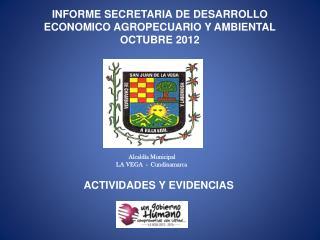 INFORME SECRETARIA DE DESARROLLO ECONOMICO AGROPECUARIO Y AMBIENTAL  OCTUBRE 2012