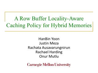 A  Row Buffer Locality-Aware Caching Policy for Hybrid  Memories