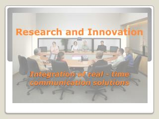 Research  and  Innovation Integration  of real - time communication solutions