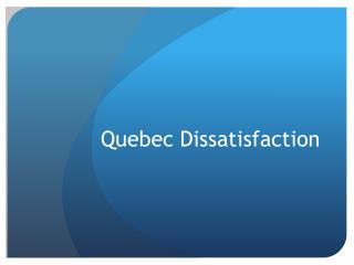 Quebec Dissatisfaction