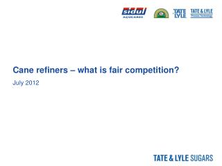Cane refiners – what is fair competition?