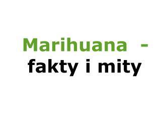 Marihuana  -  fakty i mity