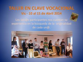 TALLER EN CLAVE VOCACIONAL Vic - 10 al 15 de Abril 2014