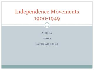 Independence Movements 1900-1949