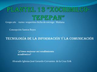 "PLANTEL 13 ""XOCHIMILCO-TEPEPAN"""