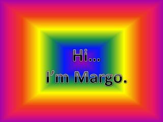 Hi… I'm Margo.